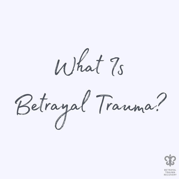 Betrayal Trauma: The Truth About Sex Addiction And Abuse